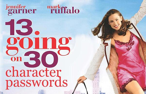 13 Going on 30 Character Passwords