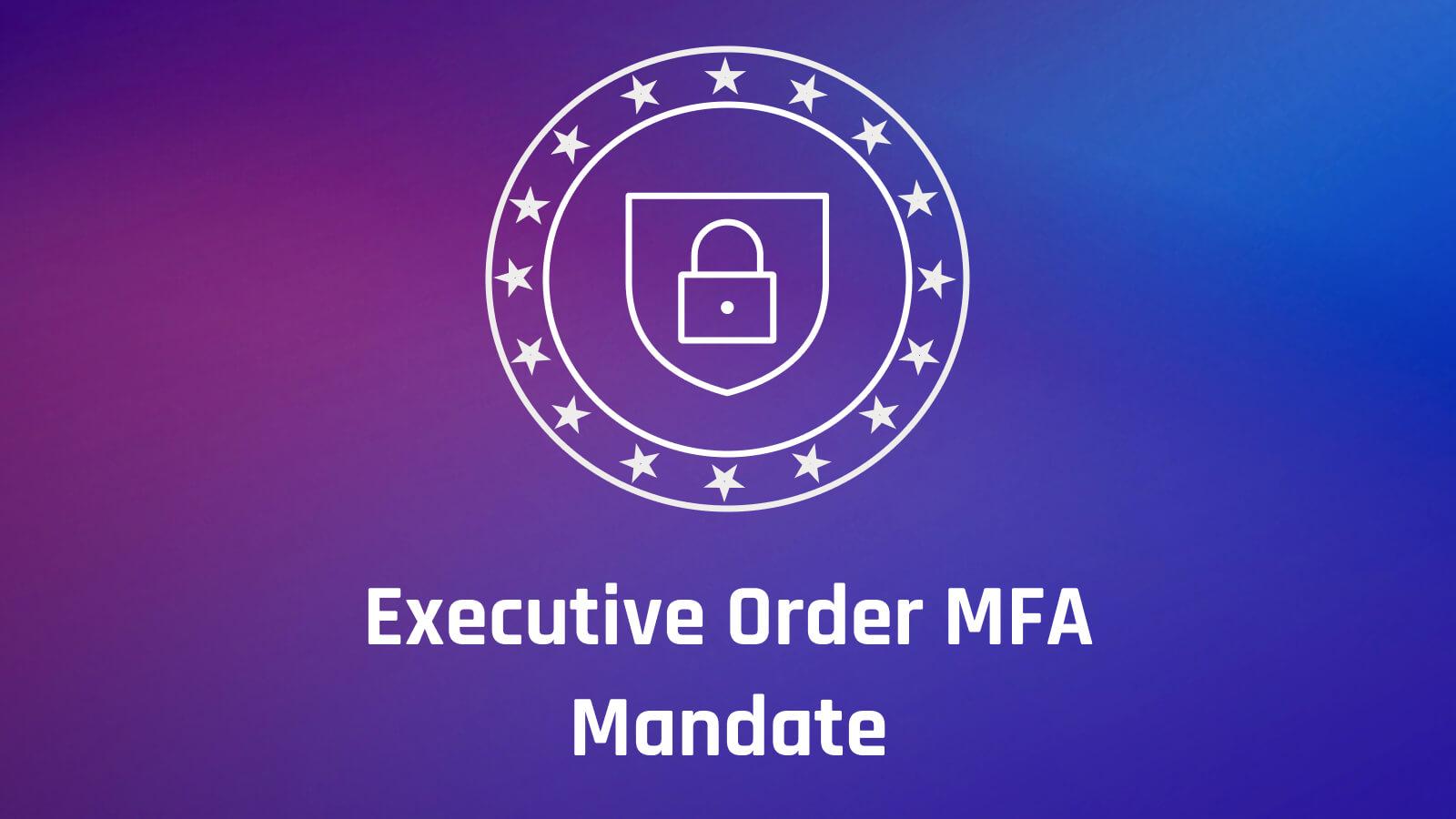 Image for Executive Order MFA Mandate