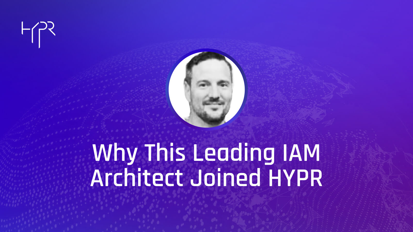 A Leading IAM Architect on Why He Joined HYPR