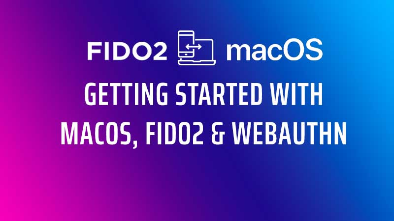 Apple, Fido2 And Webauthn – How To Get Started