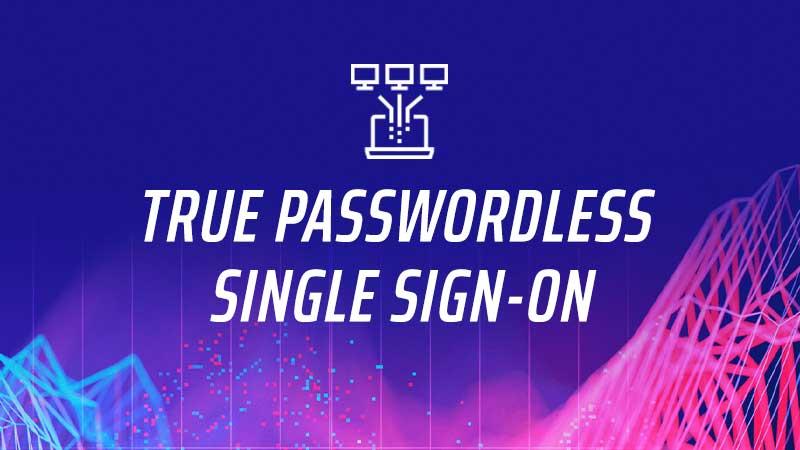 True Passwordless Single Sign On MFA